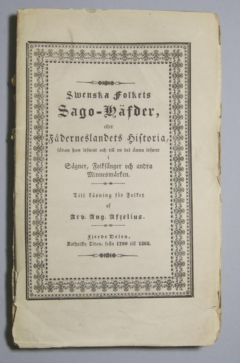 """Tidskrif: """"Swenska folkets sago-häfder, eller Fäderneslandets historia, sådan hon lefwat och till en del ännu lefwer i Sägner, Folksånger och andra Minnesmärken. Till Läsning för Folket."""" skriven av Arvid August Afzelius och utgiven av Zacharias Haeggström i Stockholm. Del 4 av 11, """"Katholska tiden, från 1200 till 1363"""", utgiven 1841.  Häftad och oskuren i tryckt omslag."""