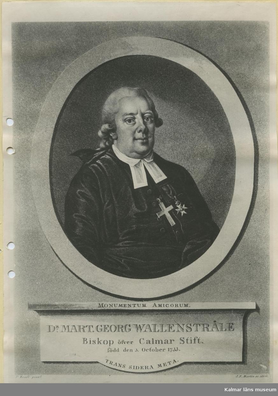 """Bildtext """"Monumentum amicorum.Dr Martin Georg Wallenstråle. Biskop öfver Calmar stift.Född den 3 October 1733.Trans sidera meta."""" Biskop i Kalmar 1789-1807."""