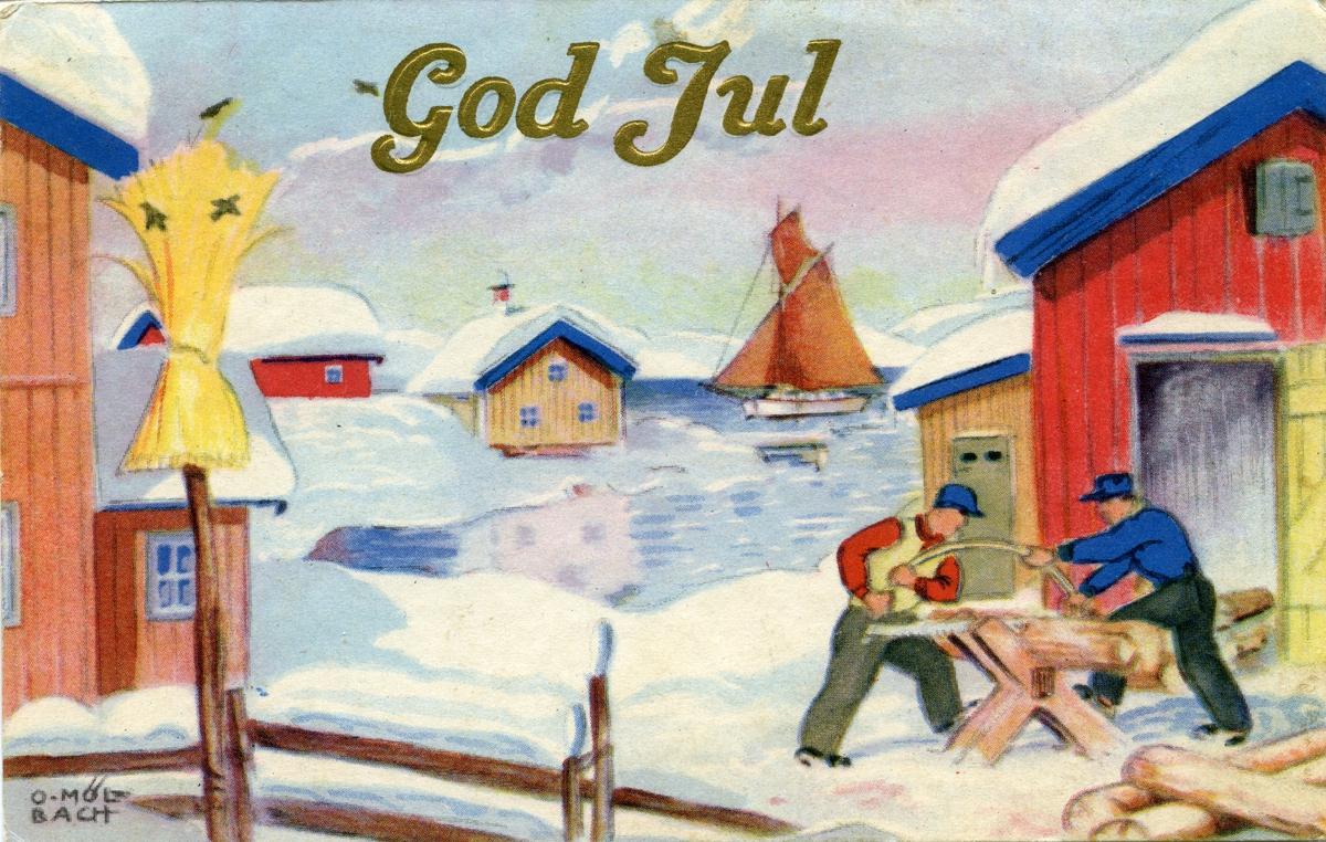 Julekort. Jule- og nyttårshilsen. Vintermotiv. To menn sager tømmer i snødekt kystlandskap med trebebyggelse. I bakgrunnen en seilbåt og i forgrunnen kornband med fugler. Illustrert av Olaf Mølbach. Stemplet 20.12.1938.