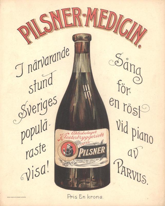 PILSNER-MEDICIN (PILSNER VISA) Komponist/tekstforfatter: Parvus Utgiver: Aktiebolaget Klosterbryggeriet. Ystad, antakelig 1910-årene Annonsør/produkt: Aktiebolaget Klosterbryggeriet / Pilsner-øl